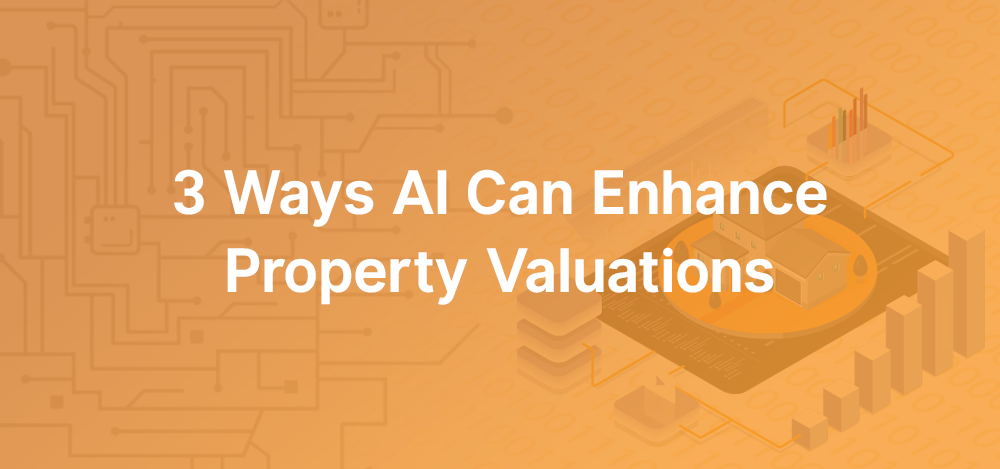 3 Ways AI Can Enhance Property Valuations