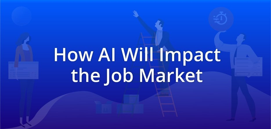 How Artificial Intelligence Will Impact the Job Market_0