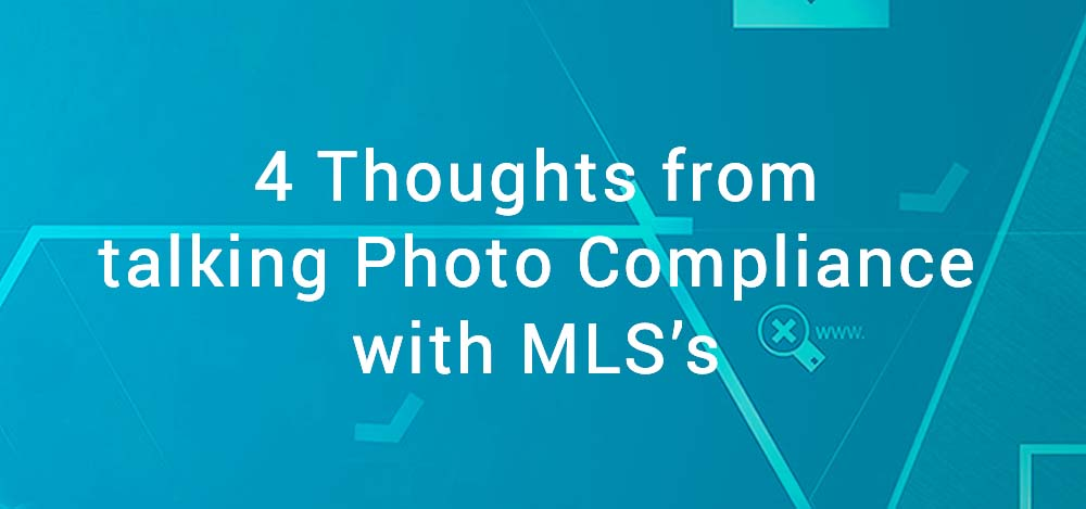 4 Thoughts from talking Photo Compliance with MLS's