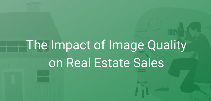 How Does Image Quality Affect Real Estate Sales?