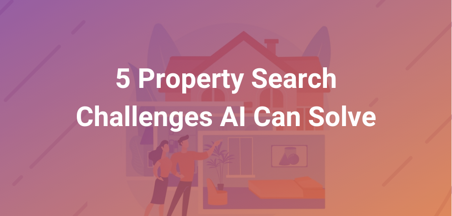 5 Property Search Challenges AI Can Solve